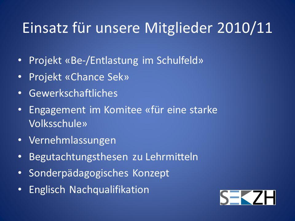 Einsatz für unsere Mitglieder 2010/11 Projekt «Be-/Entlastung im Schulfeld» Projekt «Chance Sek» Gewerkschaftliches Engagement im Komitee «für eine st