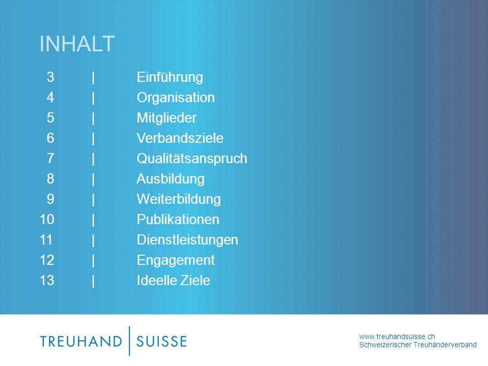 www.treuhandsuisse.ch Schweizerischer Treuhänderverband INHALT 3 |Einführung 4 | Organisation 5 | Mitglieder 6 | Verbandsziele 7 | Qualitätsanspruch 8 | Ausbildung 9 | Weiterbildung 10 | Publikationen 11 | Dienstleistungen 12 | Engagement 13 | Ideelle Ziele