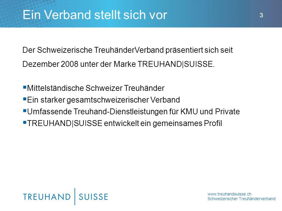 www.treuhandsuisse.ch Schweizerischer Treuhänderverband 3 Der Schweizerische TreuhänderVerband präsentiert sich seit Dezember 2008 unter der Marke TREUHAND|SUISSE.