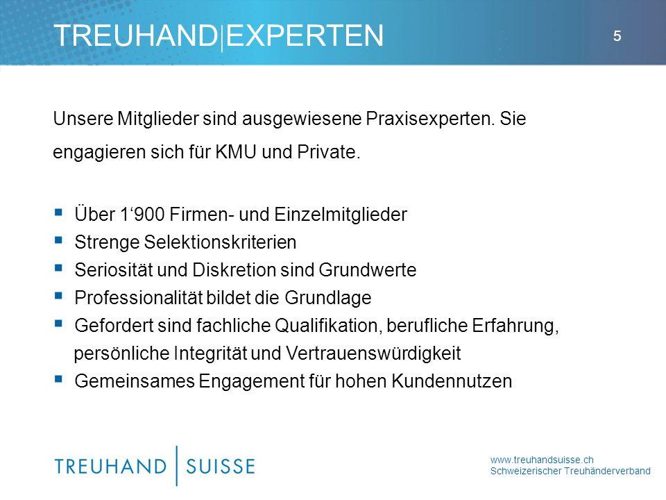 www.treuhandsuisse.ch Schweizerischer Treuhänderverband 5 Unsere Mitglieder sind ausgewiesene Praxisexperten. Sie engagieren sich für KMU und Private.