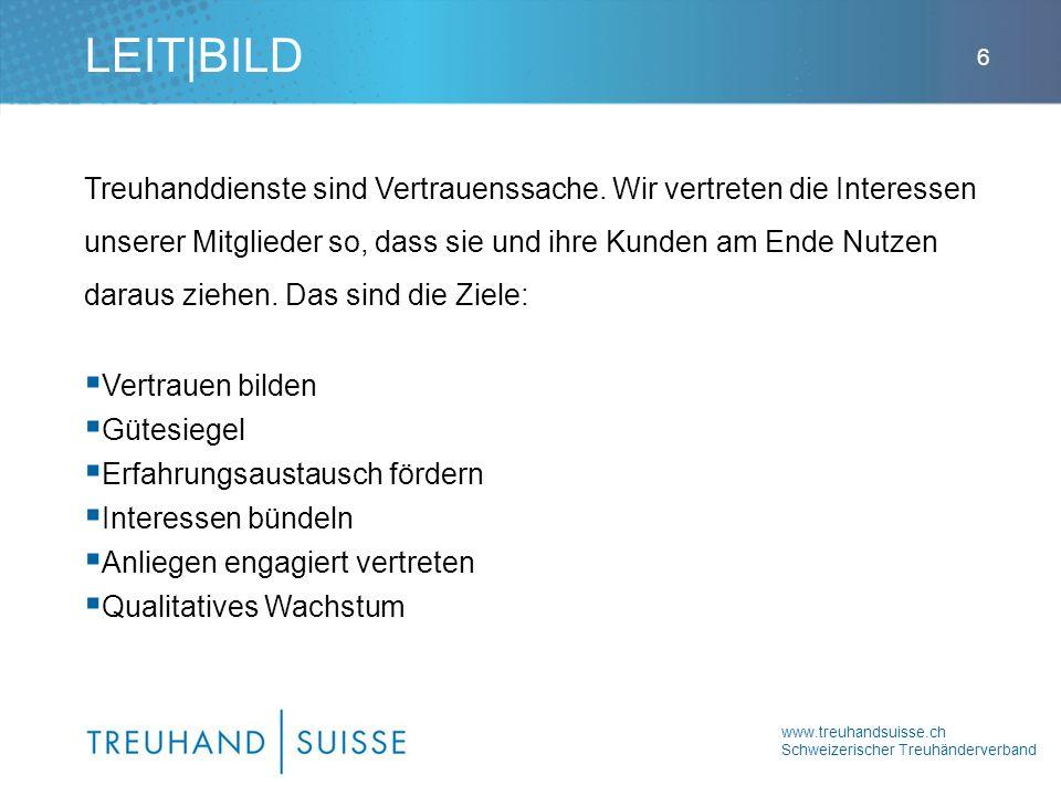 www.treuhandsuisse.ch Schweizerischer Treuhänderverband 6 Treuhanddienste sind Vertrauenssache. Wir vertreten die Interessen unserer Mitglieder so, da