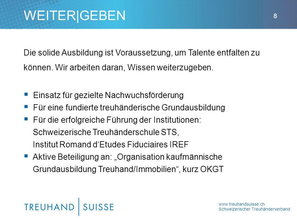 www.treuhandsuisse.ch Schweizerischer Treuhänderverband 8 Die solide Ausbildung ist Voraussetzung, um Talente entfalten zu können. Wir arbeiten daran,