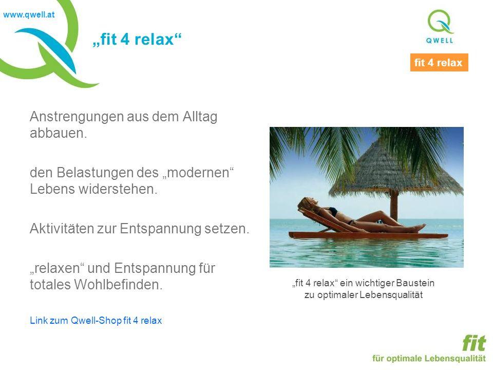 www.qwell.at fit 4 relax Anstrengungen aus dem Alltag abbauen.
