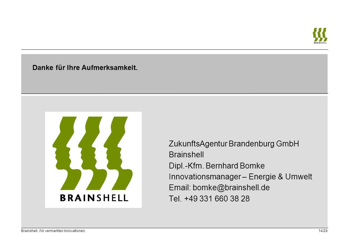 Brainshell. Wir vermarkten Innovationen. 14/28 ZukunftsAgentur Brandenburg GmbH Brainshell Dipl.-Kfm. Bernhard Bomke Innovationsmanager – Energie & Um