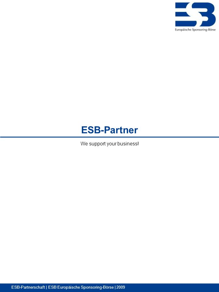 ESB-Partnerschaft | ESB Europäische Sponsoring-Börse | 2009 We support your business! ESB-Partner