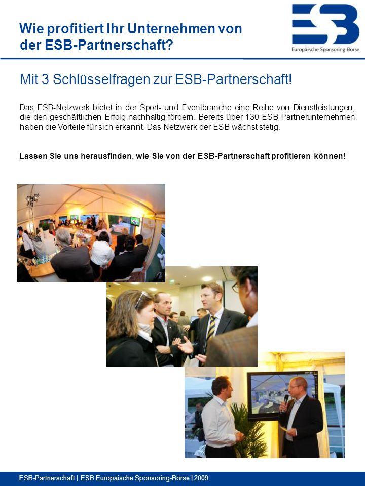 ESB-Partnerschaft | ESB Europäische Sponsoring-Börse | 2009 Wie profitiert Ihr Unternehmen von der ESB-Partnerschaft.