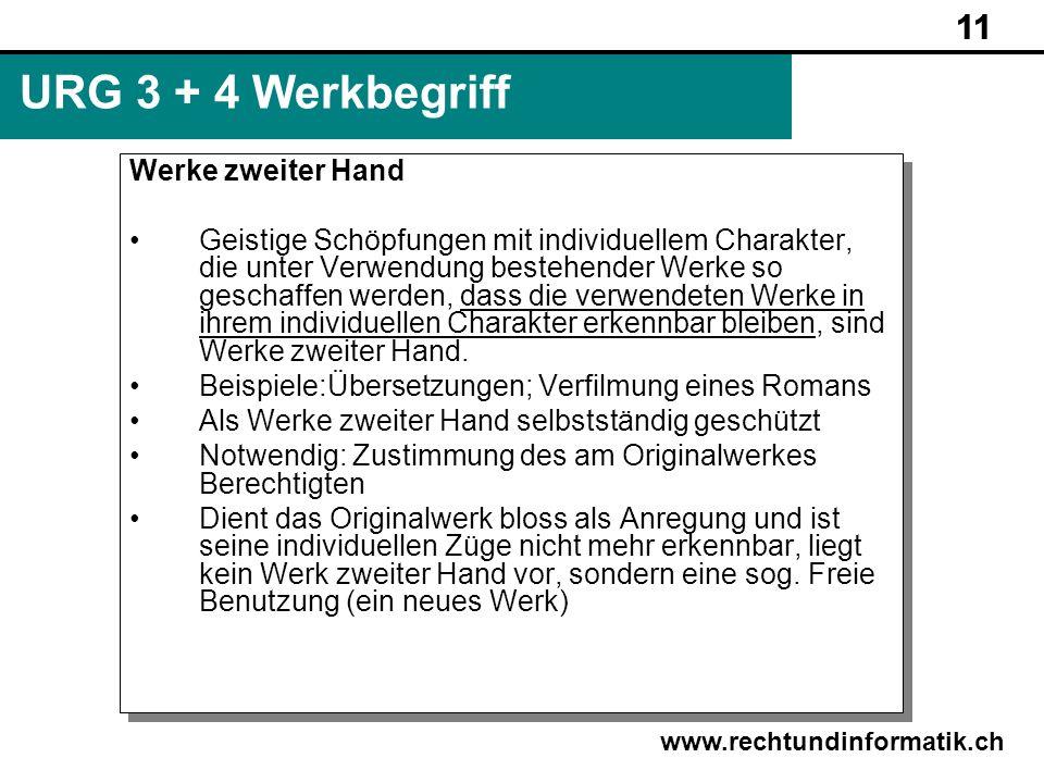 11 www.rechtundinformatik.ch URG 3 + 4 Werkbegriff Werke zweiter Hand Geistige Schöpfungen mit individuellem Charakter, die unter Verwendung bestehend