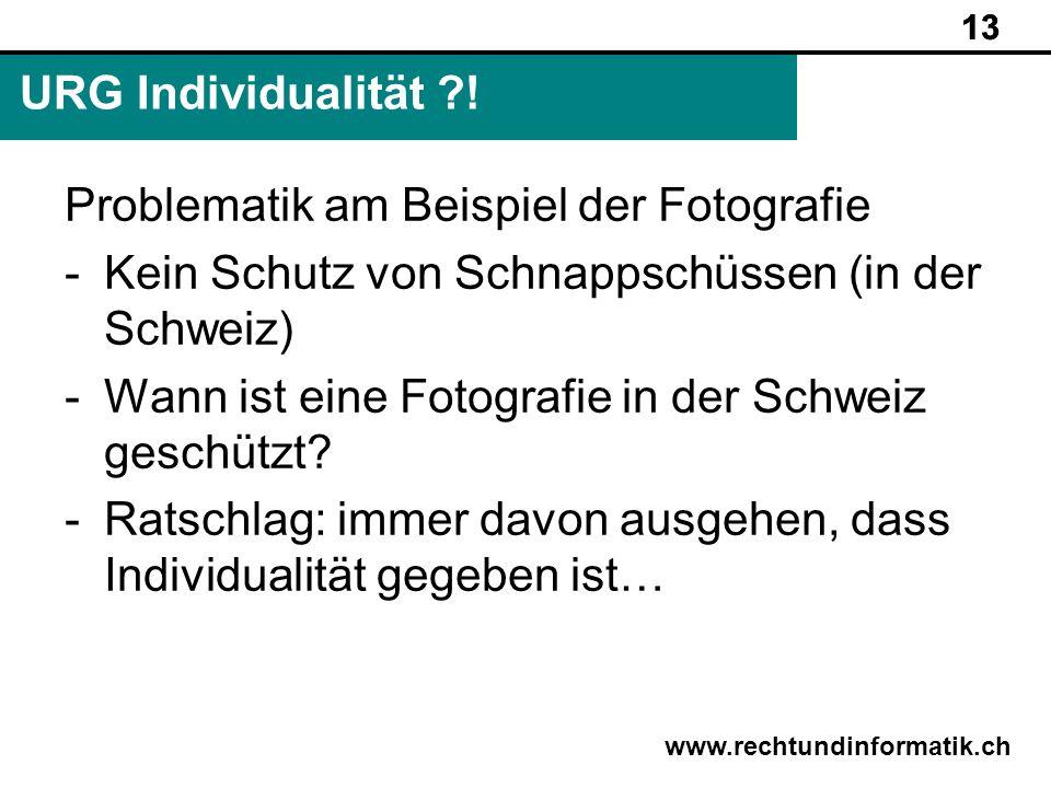 13 www.rechtundinformatik.ch URG Individualität ?! 13 Problematik am Beispiel der Fotografie -Kein Schutz von Schnappschüssen (in der Schweiz) -Wann i