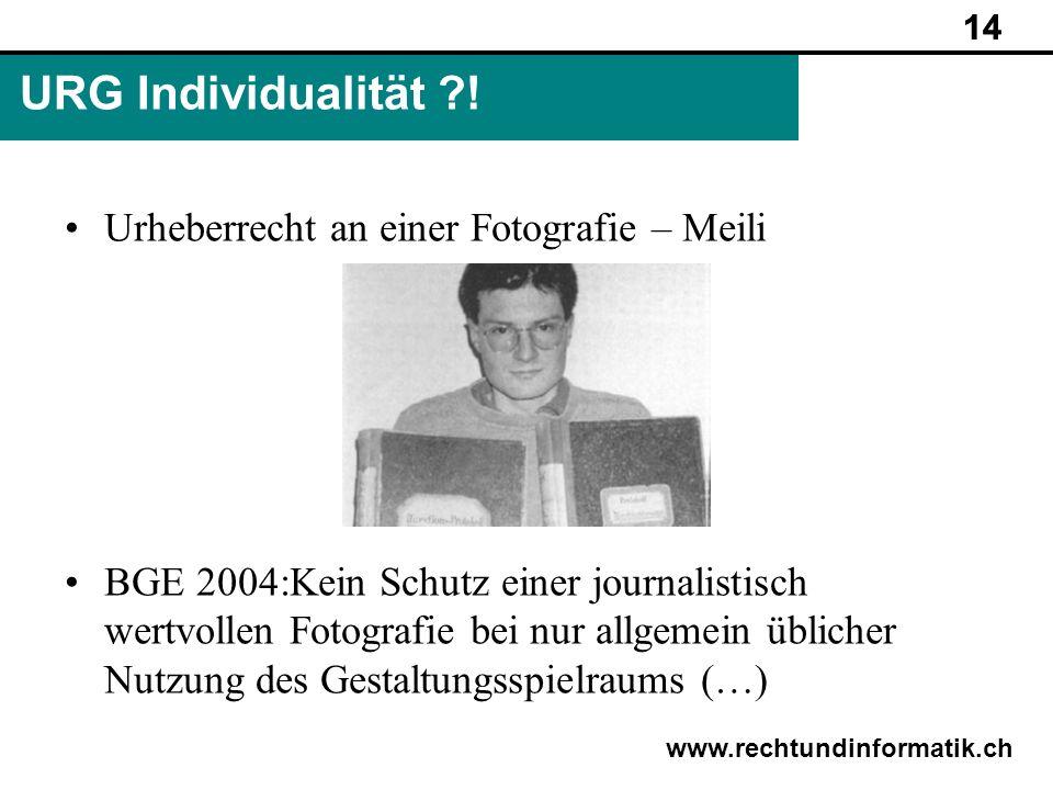 14 www.rechtundinformatik.ch URG Individualität ?! 14 Urheberrecht an einer Fotografie – Meili BGE 2004:Kein Schutz einer journalistisch wertvollen Fo