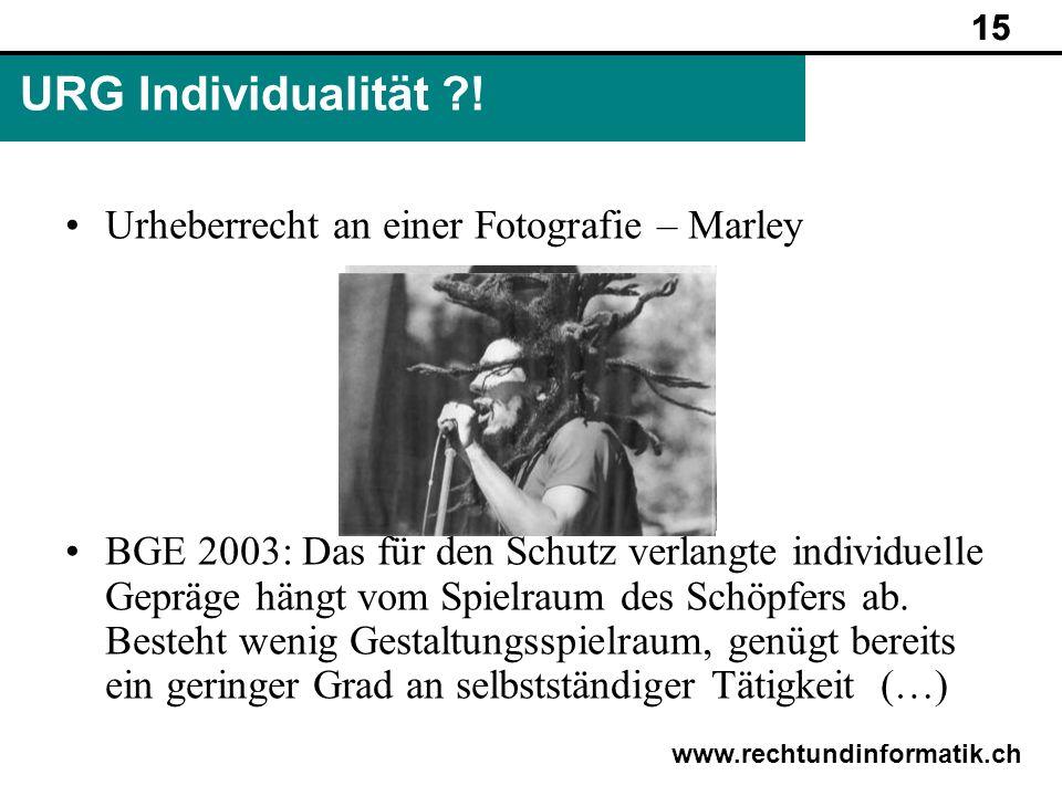 15 www.rechtundinformatik.ch URG Individualität ?! 15 Urheberrecht an einer Fotografie – Marley BGE 2003: Das für den Schutz verlangte individuelle Ge