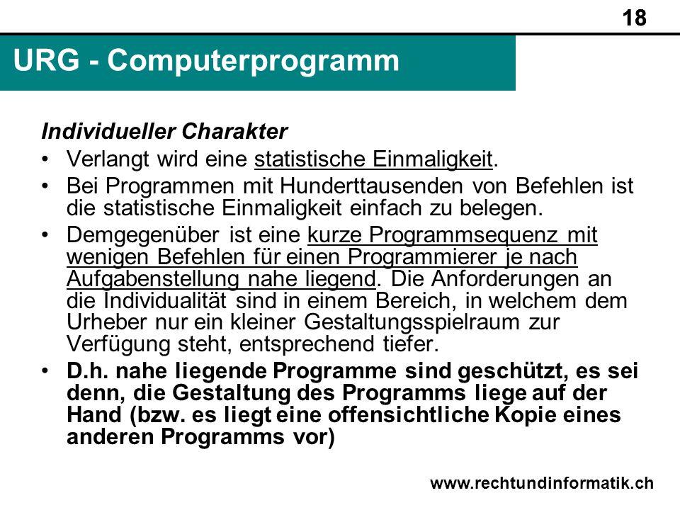 18 www.rechtundinformatik.ch URG - Computerprogramm 18 Individueller Charakter Verlangt wird eine statistische Einmaligkeit. Bei Programmen mit Hunder