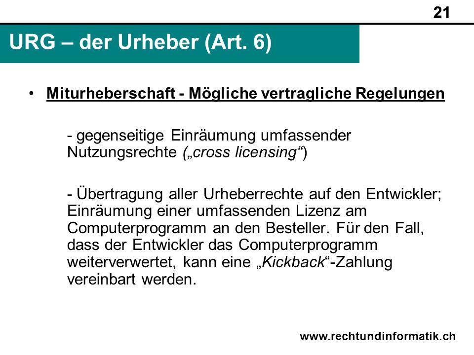 21 www.rechtundinformatik.ch URG – der Urheber (Art. 6) 21 Miturheberschaft - Mögliche vertragliche Regelungen - gegenseitige Einräumung umfassender N