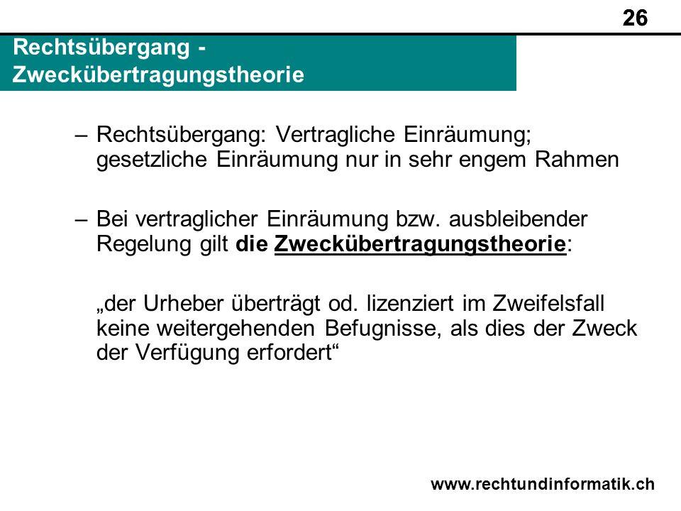 26 www.rechtundinformatik.ch Rechtsübergang - Zweckübertragungstheorie 26 –Rechtsübergang: Vertragliche Einräumung; gesetzliche Einräumung nur in sehr