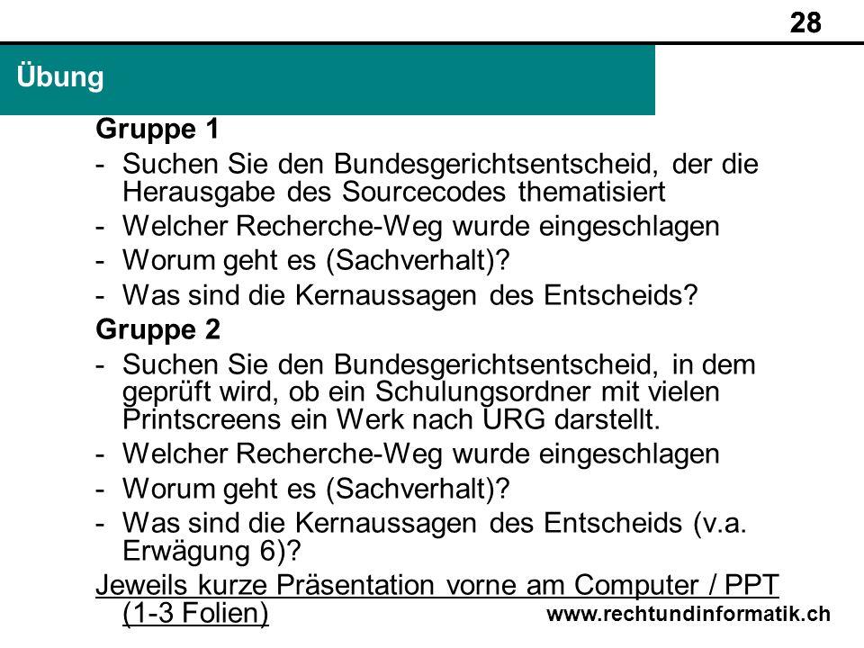 28 www.rechtundinformatik.ch Übung 28 Gruppe 1 -Suchen Sie den Bundesgerichtsentscheid, der die Herausgabe des Sourcecodes thematisiert -Welcher Reche