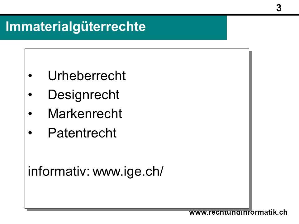 3 www.rechtundinformatik.ch Immaterialgüterrechte Urheberrecht Designrecht Markenrecht Patentrecht informativ: www.ige.ch/ Urheberrecht Designrecht Ma