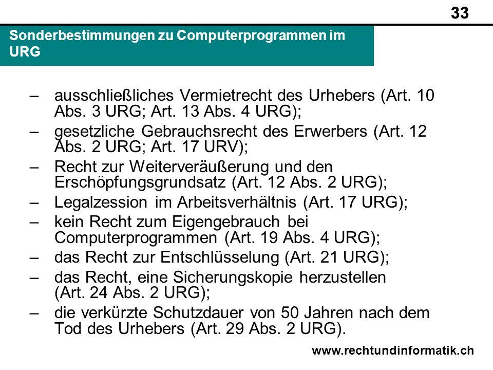 33 www.rechtundinformatik.ch Sonderbestimmungen zu Computerprogrammen im URG 33 –ausschließliches Vermietrecht des Urhebers (Art. 10 Abs. 3 URG; Art.