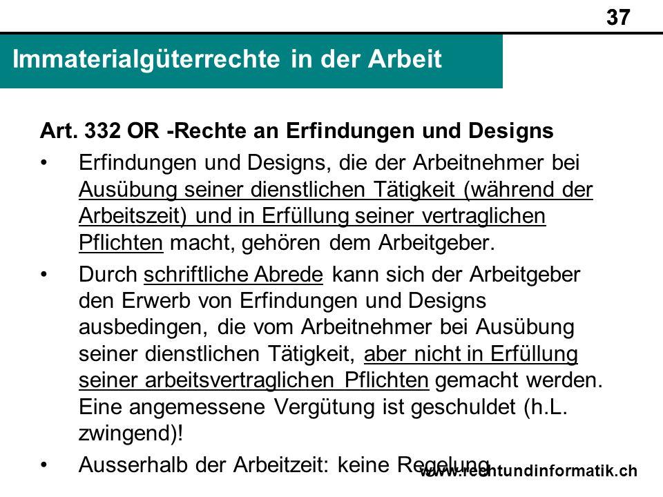 37 www.rechtundinformatik.ch Immaterialgüterrechte in der Arbeit 37 Art. 332 OR -Rechte an Erfindungen und Designs Erfindungen und Designs, die der Ar