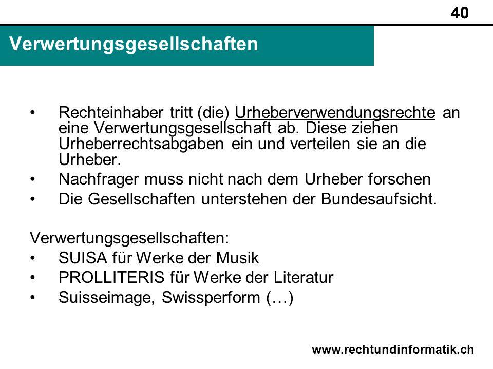 40 www.rechtundinformatik.ch Verwertungsgesellschaften 40 Rechteinhaber tritt (die) Urheberverwendungsrechte an eine Verwertungsgesellschaft ab. Diese