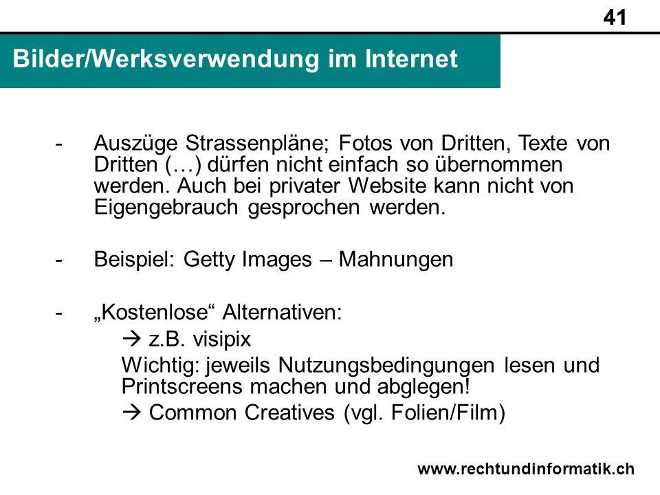 41 www.rechtundinformatik.ch Bilder/Werksverwendung im Internet 41 -Auszüge Strassenpläne; Fotos von Dritten, Texte von Dritten (…) dürfen nicht einfa