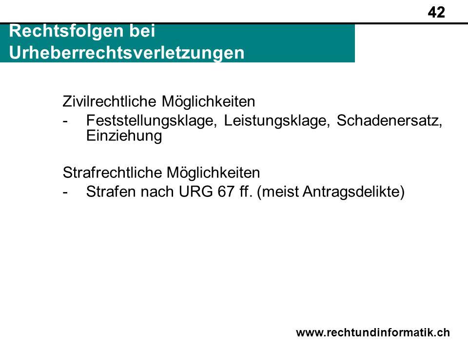 42 www.rechtundinformatik.ch Rechtsfolgen bei Urheberrechtsverletzungen 42 Zivilrechtliche Möglichkeiten -Feststellungsklage, Leistungsklage, Schadene