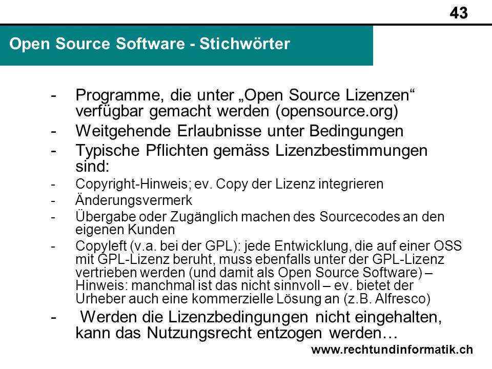 43 www.rechtundinformatik.ch Open Source Software - Stichwörter 43 -Programme, die unter Open Source Lizenzen verfügbar gemacht werden (opensource.org