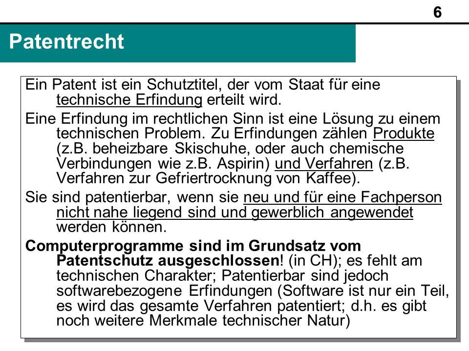 6 www.rechtundinformatik.ch Patentrecht Ein Patent ist ein Schutztitel, der vom Staat für eine technische Erfindung erteilt wird. Eine Erfindung im re