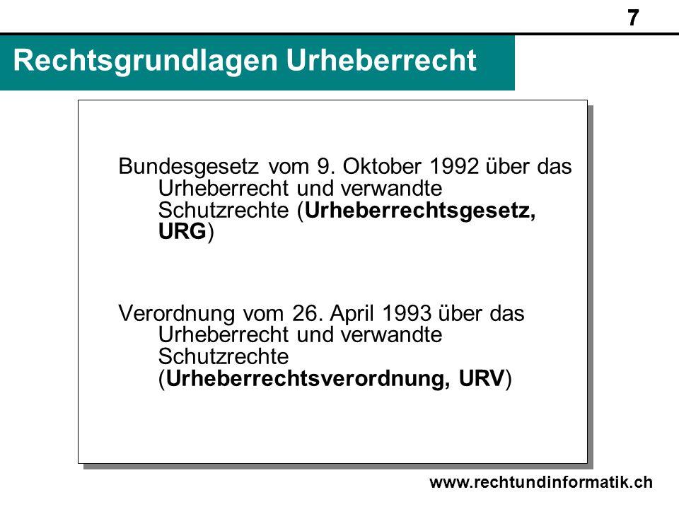 7 www.rechtundinformatik.ch Rechtsgrundlagen Urheberrecht Bundesgesetz vom 9. Oktober 1992 über das Urheberrecht und verwandte Schutzrechte (Urheberre
