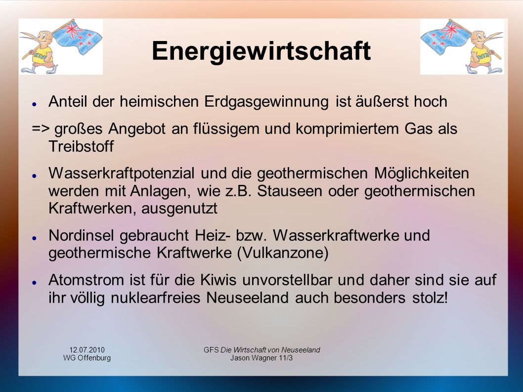 12.07.2010 WG Offenburg GFS Die Wirtschaft von Neuseeland Jason Wagner 11/3 Energiewirtschaft Anteil der heimischen Erdgasgewinnung ist äußerst hoch =