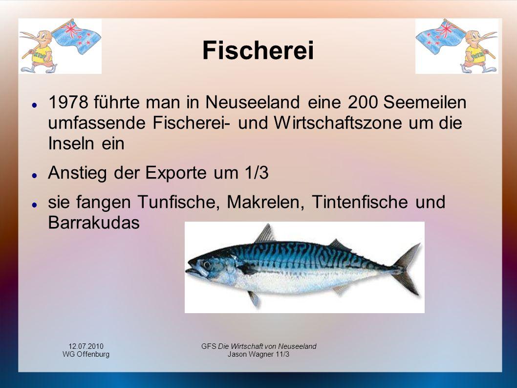 12.07.2010 WG Offenburg GFS Die Wirtschaft von Neuseeland Jason Wagner 11/3 Fischerei 1978 führte man in Neuseeland eine 200 Seemeilen umfassende Fisc