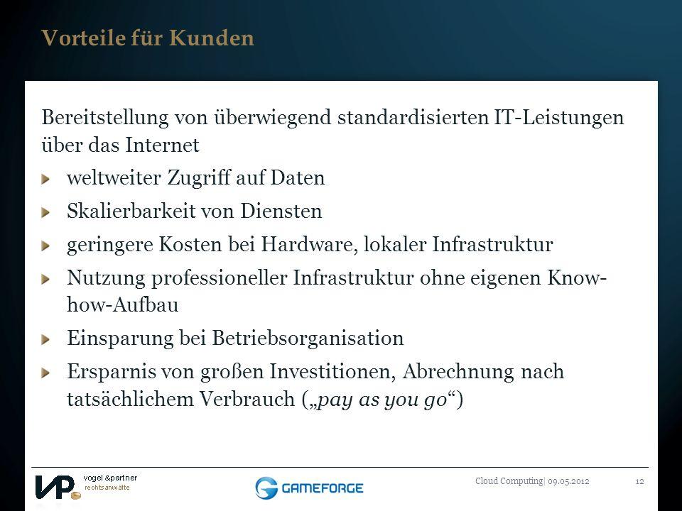 Titelmasterformat durch Klicken bearbeiten Cloud Computing| 09.05.201212 Vorteile für Kunden Bereitstellung von überwiegend standardisierten IT-Leistu