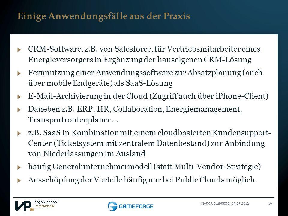 Titelmasterformat durch Klicken bearbeiten Cloud Computing| 09.05.201216 Einige Anwendungsfälle aus der Praxis CRM-Software, z.B. von Salesforce, für