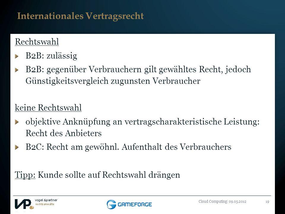 Titelmasterformat durch Klicken bearbeiten Cloud Computing| 09.05.201219 Internationales Vertragsrecht Rechtswahl B2B: zulässig B2B: gegenüber Verbrau