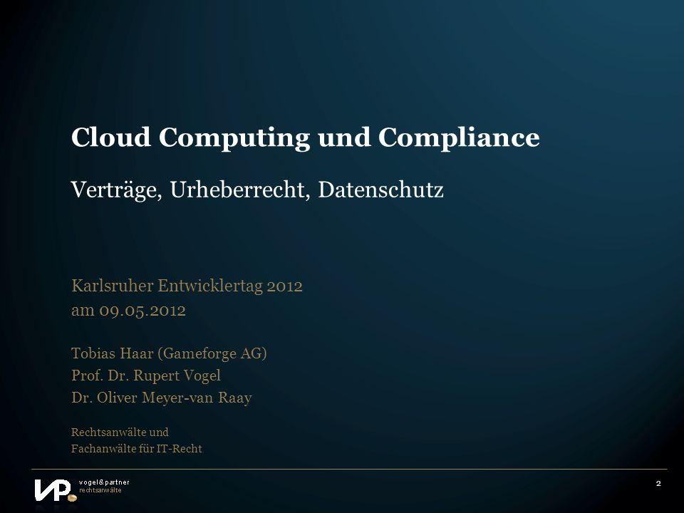 2 Cloud Computing und Compliance Tobias Haar (Gameforge AG) Prof. Dr. Rupert Vogel Dr. Oliver Meyer-van Raay Rechtsanwälte und Fachanwälte für IT-Rech