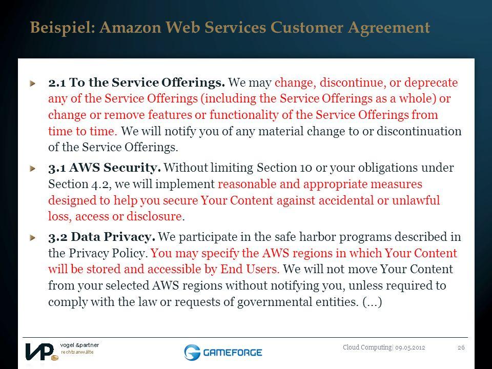 Titelmasterformat durch Klicken bearbeiten Cloud Computing| 09.05.201226 Beispiel: Amazon Web Services Customer Agreement 2.1 To the Service Offerings