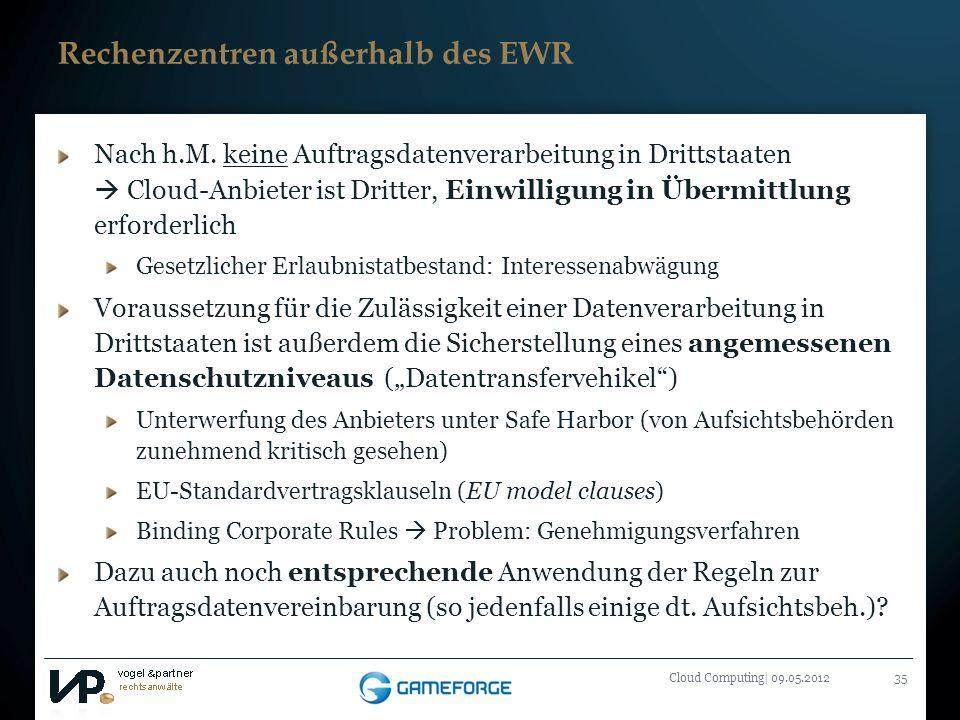 Titelmasterformat durch Klicken bearbeiten Cloud Computing| 09.05.201235 Rechenzentren außerhalb des EWR Nach h.M. keine Auftragsdatenverarbeitung in