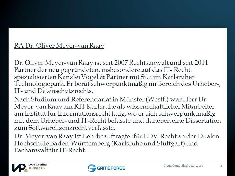 Titelmasterformat durch Klicken bearbeiten Cloud Computing| 09.05.20124 RA Dr. Oliver Meyer-van Raay Dr. Oliver Meyer-van Raay ist seit 2007 Rechtsanw