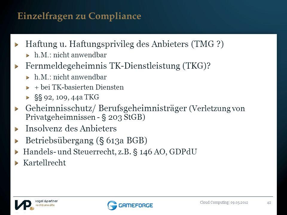 Titelmasterformat durch Klicken bearbeiten Cloud Computing| 09.05.201242 Einzelfragen zu Compliance Haftung u. Haftungsprivileg des Anbieters (TMG ?)