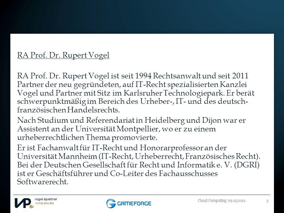 Titelmasterformat durch Klicken bearbeiten Cloud Computing| 09.05.20125 RA Prof. Dr. Rupert Vogel RA Prof. Dr. Rupert Vogel ist seit 1994 Rechtsanwalt