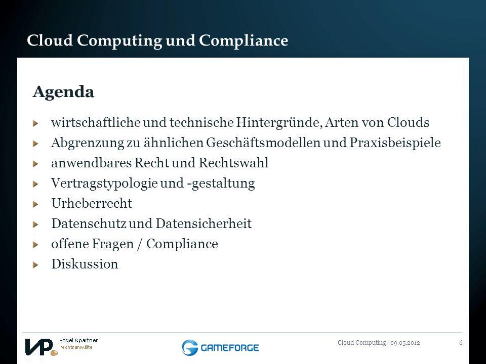 Cloud Computing und Compliance Cloud Computing | 09.05.20126 Agenda wirtschaftliche und technische Hintergründe, Arten von Clouds Abgrenzung zu ähnlic