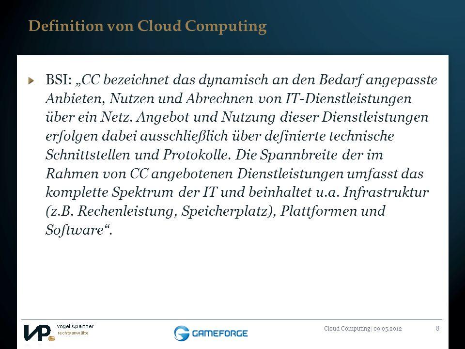 Titelmasterformat durch Klicken bearbeiten Cloud Computing| 09.05.20128 Definition von Cloud Computing BSI: CC bezeichnet das dynamisch an den Bedarf