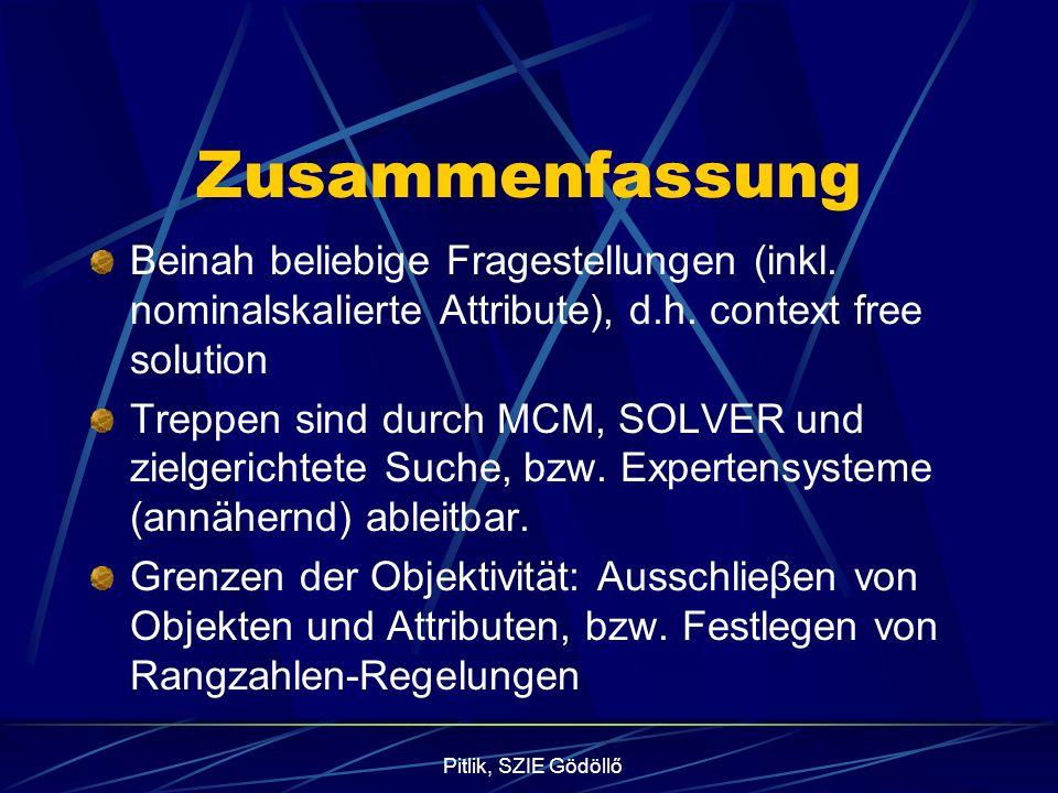 Pitlik, SZIE Gödöllő Zusammenfassung Beinah beliebige Fragestellungen (inkl. nominalskalierte Attribute), d.h. context free solution Treppen sind durc