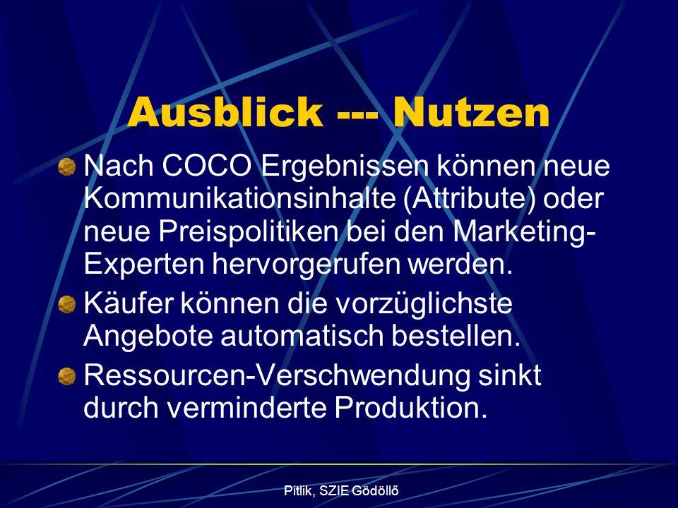 Pitlik, SZIE Gödöllő Ausblick --- Nutzen Nach COCO Ergebnissen können neue Kommunikationsinhalte (Attribute) oder neue Preispolitiken bei den Marketing- Experten hervorgerufen werden.