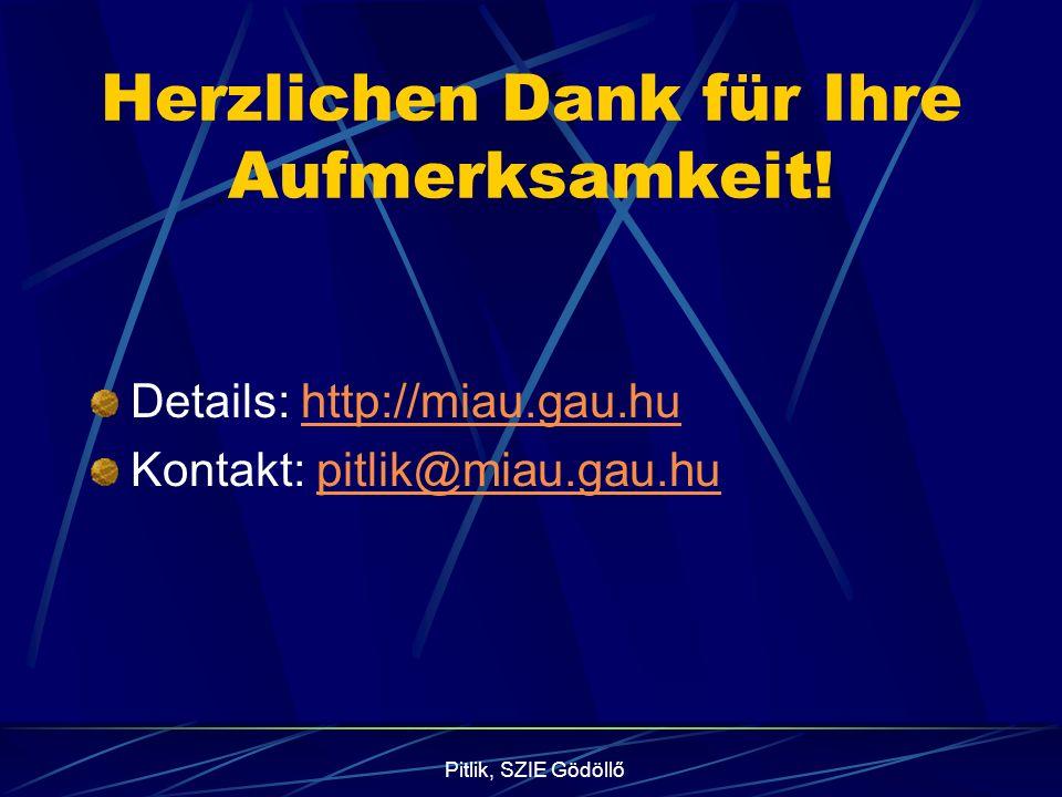 Pitlik, SZIE Gödöllő Herzlichen Dank für Ihre Aufmerksamkeit! Details: http://miau.gau.huhttp://miau.gau.hu Kontakt: pitlik@miau.gau.hupitlik@miau.gau