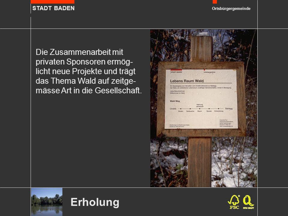 STADT BADEN Ortsbürgergemeinde Erholung Die Zusammenarbeit mit privaten Sponsoren ermög- licht neue Projekte und trägt das Thema Wald auf zeitge- mäss