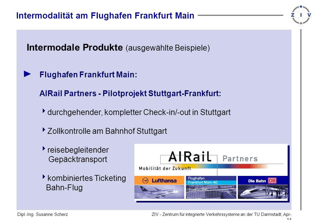 ZIV - Zentrum für integrierte Verkehrssysteme an der TU Darmstadt, Apr-14Apr-14 Flughafen Frankfurt Main: AIRail Partners - Pilotprojekt Stuttgart-Fra
