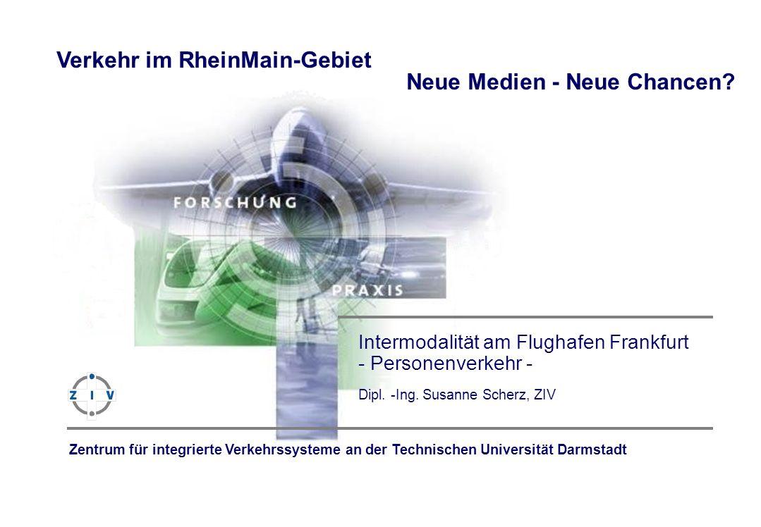 ZIV - Zentrum für integrierte Verkehrssysteme an der TU Darmstadt, Apr-14Apr-14 Intermodalität am Flughafen Frankfurt - Personenverkehr - Dipl. -Ing.