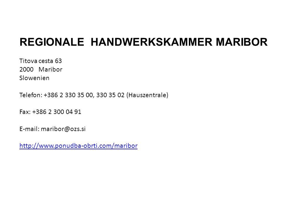 REGIONALE HANDWERKSKAMMER MARIBOR Titova cesta 63 2000 Maribor Slowenien Telefon: +386 2 330 35 00, 330 35 02 (Hauszentrale) Fax: +386 2 300 04 91 E-mail: maribor@ozs.si http://www.ponudba-obrti.com/maribor