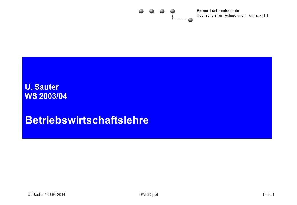 Berner Fachhochschule Hochschule für Technik und Informatik HTI U. Sauter / 13.04.2014 BWL30.ppt Folie 1 U. Sauter WS 2003/04 Betriebswirtschaftslehre