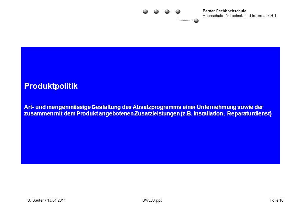 Berner Fachhochschule Hochschule für Technik und Informatik HTI U. Sauter / 13.04.2014 BWL30.ppt Folie 16 Produktpolitik Art- und mengenmässige Gestal