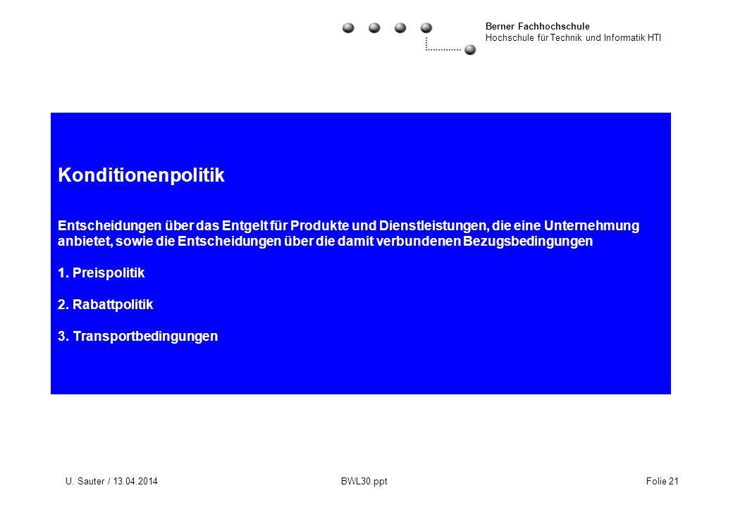 Berner Fachhochschule Hochschule für Technik und Informatik HTI U. Sauter / 13.04.2014 BWL30.ppt Folie 21 Konditionenpolitik Entscheidungen über das E